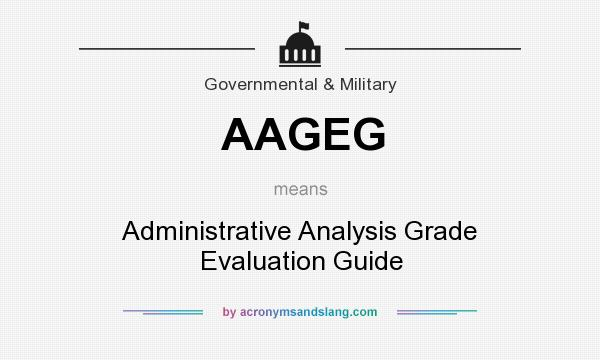 What does AAGEG mean? It stands for Administrative Analysis Grade Evaluation Guide