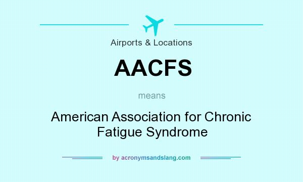 What does AACFS mean? It stands for American Association for Chronic Fatigue Syndrome