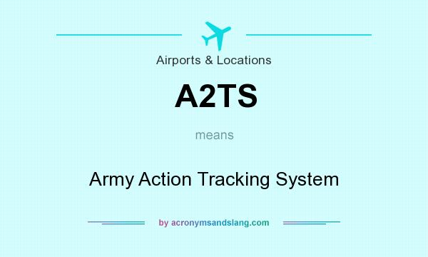 What does A2TS mean? It stands for Army Action Tracking System