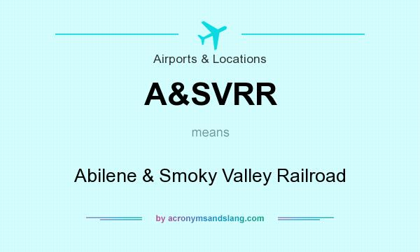 What does A&SVRR mean? It stands for Abilene & Smoky Valley Railroad