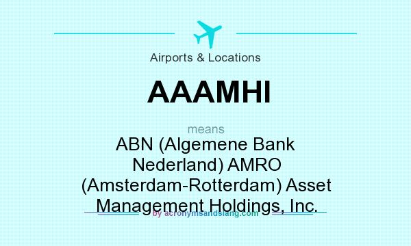 What does AAAMHI mean? It stands for ABN (Algemene Bank Nederland) AMRO (Amsterdam-Rotterdam) Asset Management Holdings, Inc.