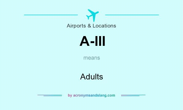 What does A-III mean? It stands for Adults