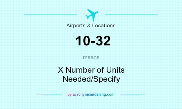 What does 10-32 mean? It stands for X Number of Units Needed/Specify