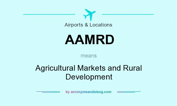 What does AAMRD mean? It stands for Agricultural Markets and Rural Development