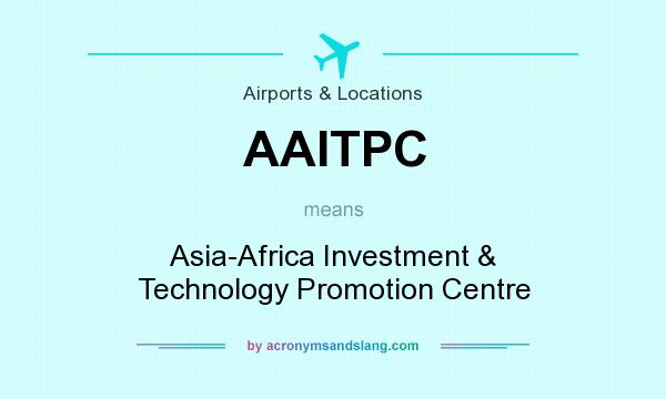 What does AAITPC mean? It stands for Asia-Africa Investment & Technology Promotion Centre