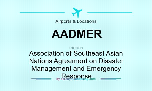 What does AADMER mean? It stands for Association of Southeast Asian Nations Agreement on Disaster Management and Emergency Response