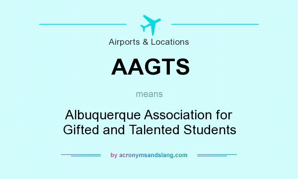 What does AAGTS mean? It stands for Albuquerque Association for Gifted and Talented Students