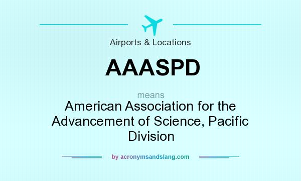 What does AAASPD mean? It stands for American Association for the Advancement of Science, Pacific Division