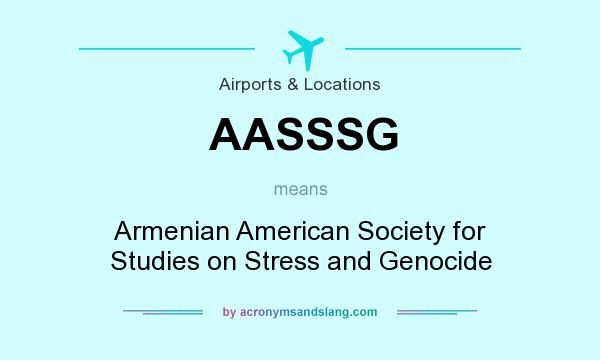 What does AASSSG mean? It stands for Armenian American Society for Studies on Stress and Genocide
