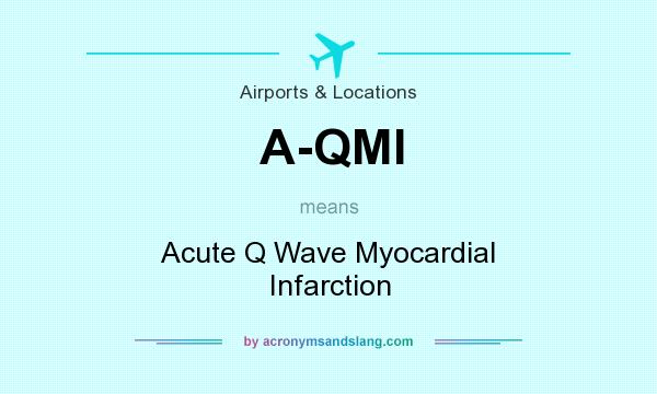 What does A-QMI mean? It stands for Acute Q Wave Myocardial Infarction