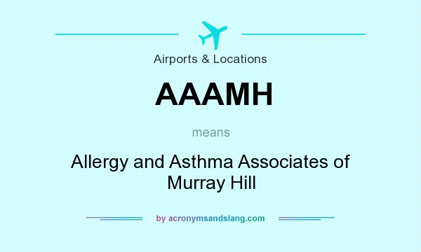 What does AAAMH mean? It stands for Allergy and Asthma Associates of Murray Hill