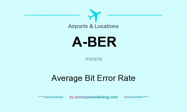 What does A-BER mean? It stands for Average Bit Error Rate