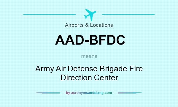 What does AAD-BFDC mean? It stands for Army Air Defense Brigade Fire Direction Center