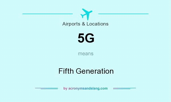 What does 5G mean? It stands for Fifth Generation