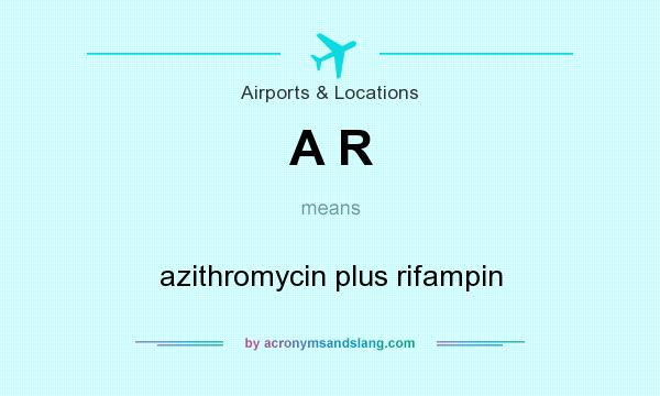 What does A R mean? It stands for azithromycin plus rifampin