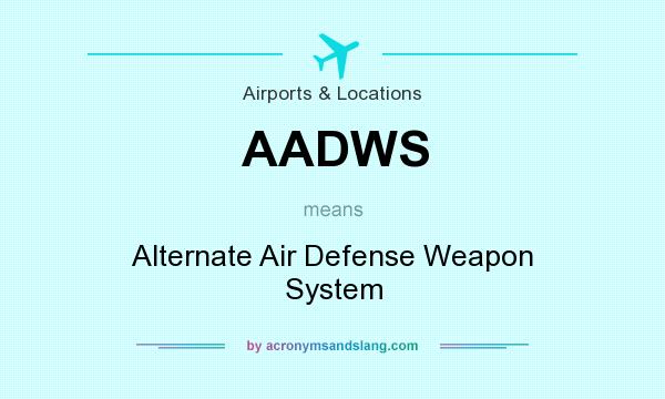 What does AADWS mean? It stands for Alternate Air Defense Weapon System