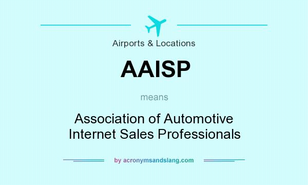 What does AAISP mean? It stands for Association of Automotive Internet Sales Professionals