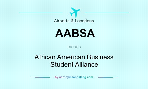 What does AABSA mean? It stands for African American Business Student Alliance