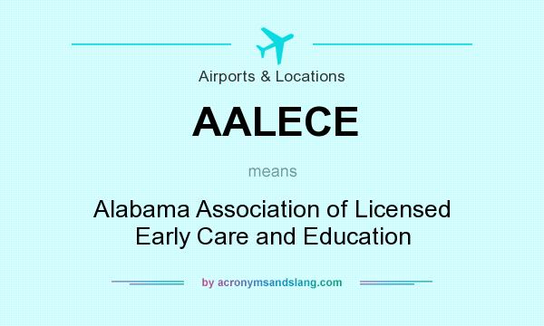 What does AALECE mean? It stands for Alabama Association of Licensed Early Care and Education