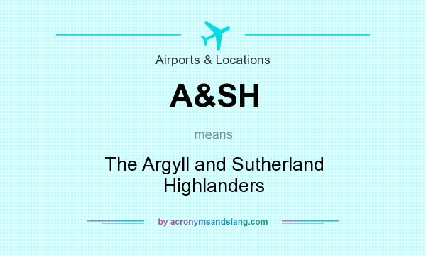 What does A&SH mean? It stands for The Argyll and Sutherland Highlanders