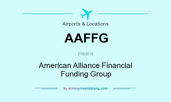 What does AAFFG mean? It stands for American Alliance Financial Funding Group