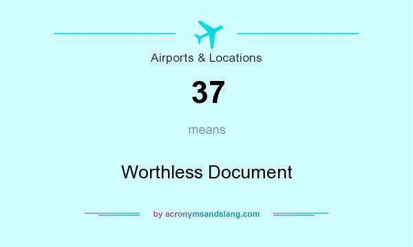 What does 37 mean? It stands for Worthless Document