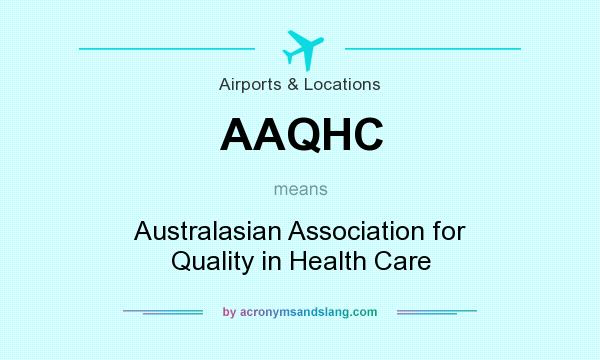 What does AAQHC mean? It stands for Australasian Association for Quality in Health Care