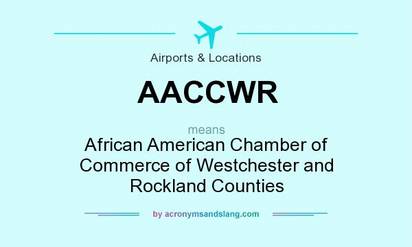 What does AACCWR mean? It stands for African American Chamber of Commerce of Westchester and Rockland Counties