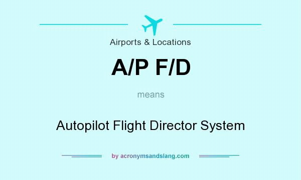 What does A/P F/D mean? It stands for Autopilot Flight Director System