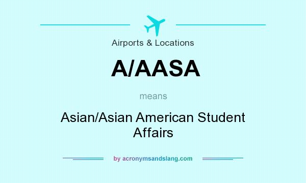 What does A/AASA mean? It stands for Asian/Asian American Student Affairs