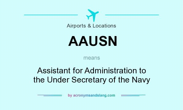 What does AAUSN mean? It stands for Assistant for Administration to the Under Secretary of the Navy