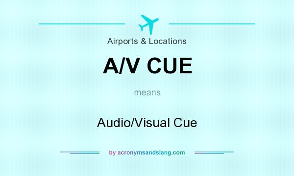 What does A/V CUE mean? It stands for Audio/Visual Cue