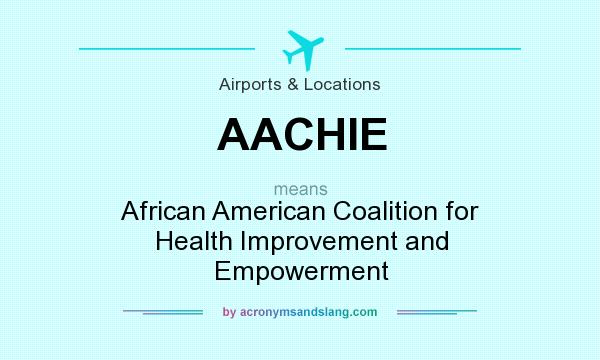 What does AACHIE mean? It stands for African American Coalition for Health Improvement and Empowerment