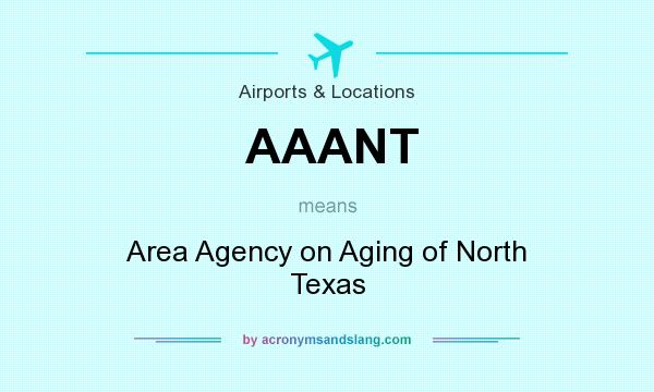 What does AAANT mean? It stands for Area Agency on Aging of North Texas
