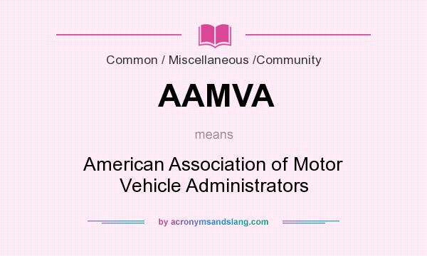 What does AAMVA mean? It stands for American Association of Motor Vehicle Administrators