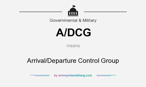 What does A/DCG mean? It stands for Arrival/Departure Control Group