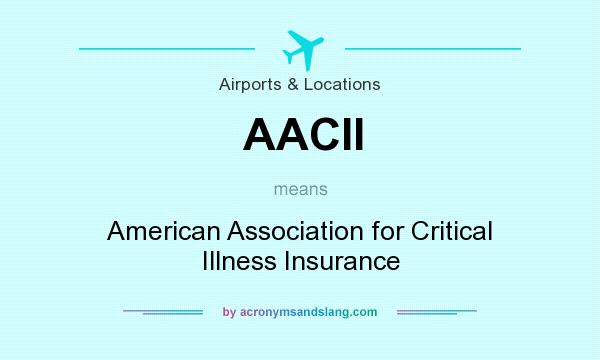 What does AACII mean? It stands for American Association for Critical Illness Insurance