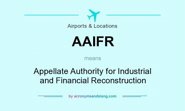 What does AAIFR mean? It stands for Appellate Authority for Industrial and Financial Reconstruction