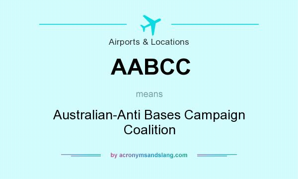 What does AABCC mean? It stands for Australian-Anti Bases Campaign Coalition