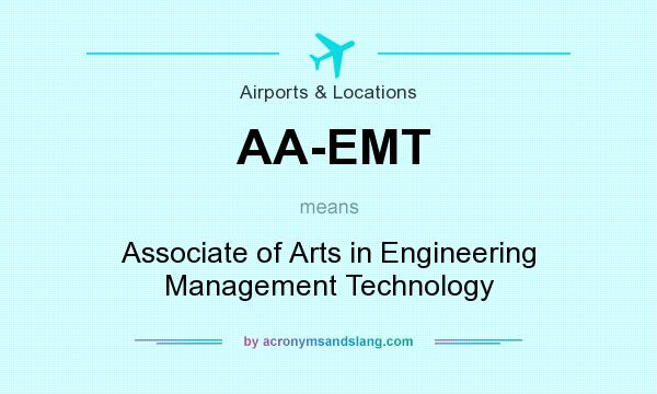 What does AA-EMT mean? It stands for Associate of Arts in Engineering Management Technology