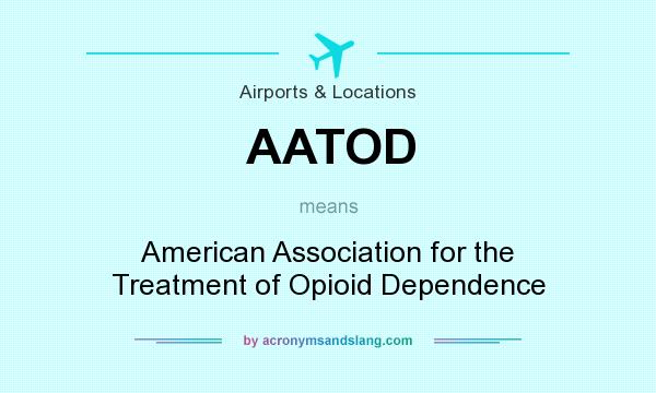 What does AATOD mean? It stands for American Association for the Treatment of Opioid Dependence