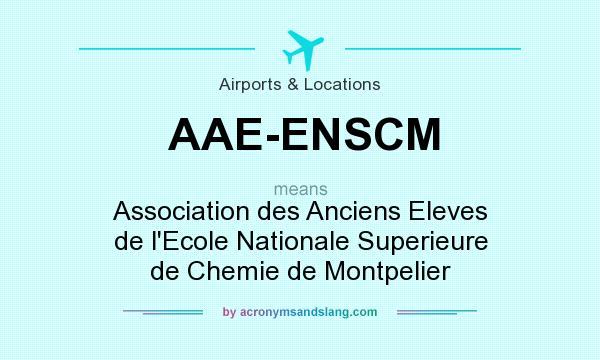 What does AAE-ENSCM mean? It stands for Association des Anciens Eleves de l`Ecole Nationale Superieure de Chemie de Montpelier