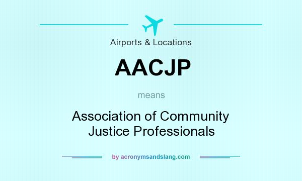 What does AACJP mean? It stands for Association of Community Justice Professionals