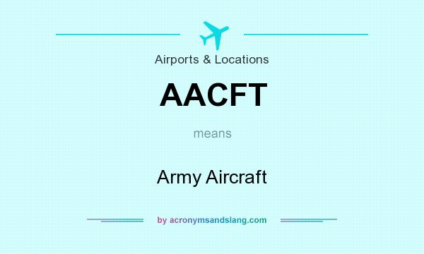 What does AACFT mean? It stands for Army Aircraft