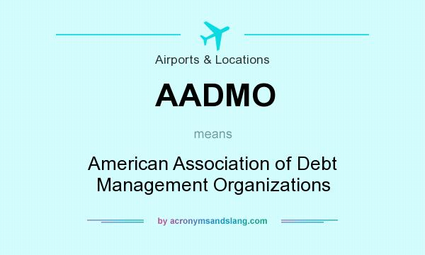 What does AADMO mean? It stands for American Association of Debt Management Organizations