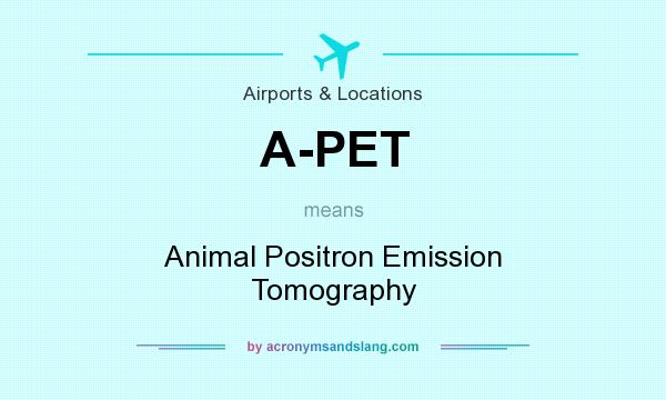 What does A-PET mean? It stands for Animal Positron Emission Tomography