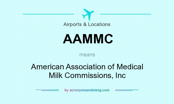 What does AAMMC mean? It stands for American Association of Medical Milk Commissions, Inc