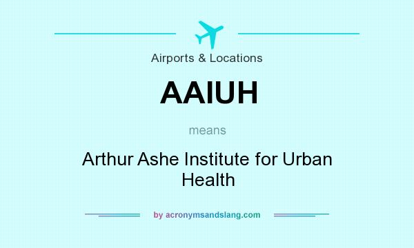 What does AAIUH mean? It stands for Arthur Ashe Institute for Urban Health