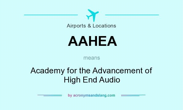 What does AAHEA mean? It stands for Academy for the Advancement of High End Audio