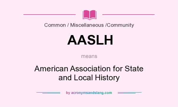 What does AASLH mean? It stands for American Association for State and Local History